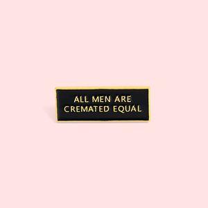 Attenzione Frase smalto perni del risvolto 'Tutti gli uomini sono cremato EQUAL' Spille Badges regalo di modo Amico