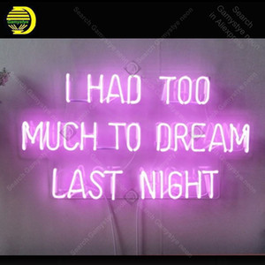 I Had Too Much To Dream Last Night Neon Sign Glass Tube Handmade neon light Sign Decorate Home room Iconic Neon Lamps Advertise