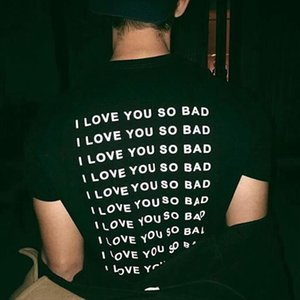 Tee I Love You So Bad T Shirt Women Men Letter Print Funny Tops t shirt Casual Summer Style tees tshirts