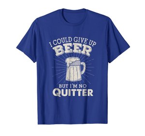 I Could Give Up Beer But I'm No Quitter Funny t-shirt