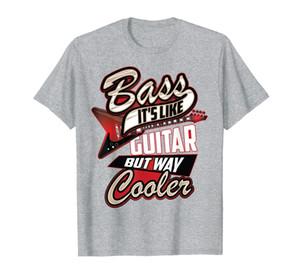 Bass Its Liker Guitar But Way Cooler | Funny Musician Gift T-Shirt