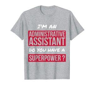 Assistant administratif Avez-vous un t-shirt de cadeau de superpuissance