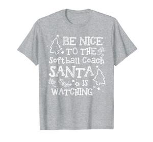 Be Nice To The Softball Coach Santa Watching Funny Xmas Gift T-Shirt