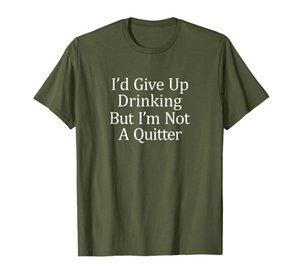 Me rendiría beber, pero no soy una camiseta.