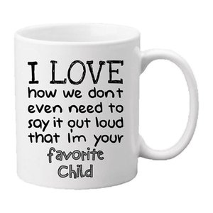 Favorite Child 11Oz Funny Ceramic Mug - Unique Gift For Mom, Dad, Mother's Day, Father's Christmas, Birthday. It Would Be T Mugs