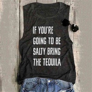 Se você vai ser salgado trazer a tequila imprimir mulheres tanque tops O-pescoço sem mangas harajuku tanque camiseta fêmea superdized tops 210319