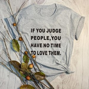 Women's T-Shirt If You Judge People, Have No Time To Love Them T Shirt Slogan Women Fashion Grunge Tumblr Cotton Vintage Quote Tees Gift Top