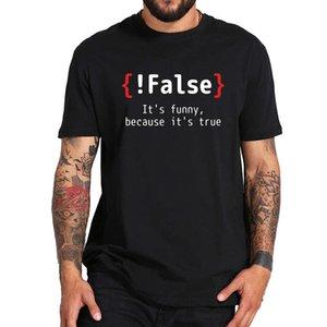 PROGRAMACIÓN T Shirt Funny! Falso porque su verdadero código Tshirt Simple 100% algodón manga corta bromas camiseta Drop Barra de gota Tamaño de la UE
