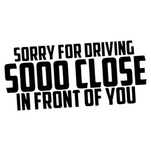 Humor words sorry for driving so close in front of you interesting vinyl car stickers decal CA-3005