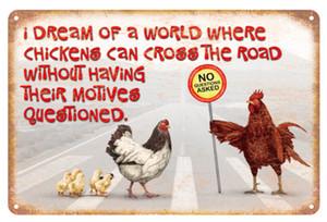 Eu sonho com um mundo onde galinhas atravessam a rua sem ter seus motivos Questionado sinal Vintage Decorativo Retro Metal Poster Tin Sign