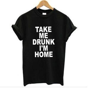 Großhandels-TAKE ME DRUNK Ich bin zu Hause Grafik-T-Shirts der neuen Frauen-T-Shirt drucken Cotton lustige Casual CREW NECK Shirt Lady Weiß Schwarz Top Tees