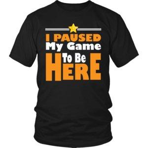 He pausado mi juego para estar aquí T-shirt Funny Gamer Shirt Regalo para el jugador