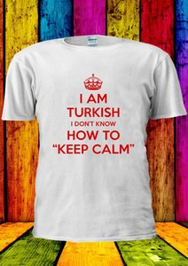 I'm Turkish I Don't Know Keep Calm T-shirt Vest Top Men Women Unisex 2352 Funny Tops Tee New Unisex Funny Tops Free Shipping