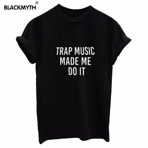 Женская футболка Trap Music Made Me Do It Письма с принтом Хлопок Camisas Женская футболка с верхом Футболка черный белый