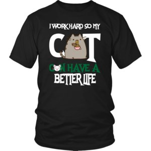 T-shirt Funny Cat Owner I Work Hard So My Cat Can Have Better Life Maglietta unisex