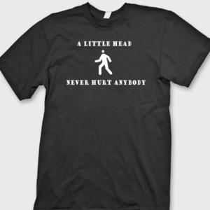 Маленькая голова никогда не повредит никому грубый смешной футболка колледж Юмор футболка