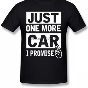 Car Just One More Car I Promise T Shirt Mechanic O Neck Club Tee Uomo Più recenti Taglie forti Magliette allentate per adolescenti
