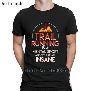 Runner Trail Running Mental Sport All Insane T Shirt Crew Neck Cotton Normal New Fashion Printing Summer Style Gift Shirt