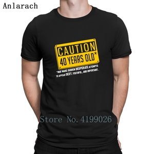 Caution 40 Years Old Tshirts Basic Slim Fit Male Spring Autumn Men's Tshirt Unique Create Crew Neck Anlarach Hip Hop