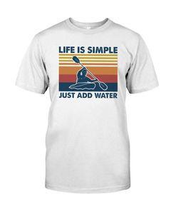 Life Is Simple Just Add Water Canoe Kayak Shirt Man Shirt