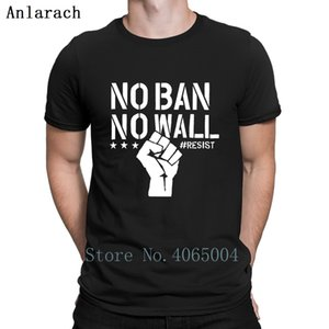 No Ban No Wall Resist We Are The Resistance Politice T Shirt Cotton Euro Size S-3xl Outfit Comical Formal Summer Style Shirt