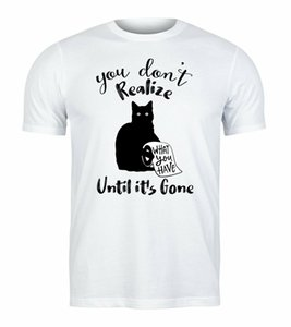 You Don T Realise What You Have Until It S Gone T Shirt Best Cat Quotes Gift Tee