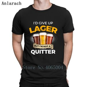 Funny Lager Give Up Beer But Not A Quitter T Shirt Summer Original Plus Size 3xl Original Fit Cotton New Fashion Designing Shirt