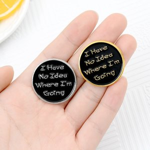 New I have No Idea Where I'am Going Round Creative Lapel Pin Enamel Brooches Clothes Backpack Black Badges Jewelry Gift For Friends Kids