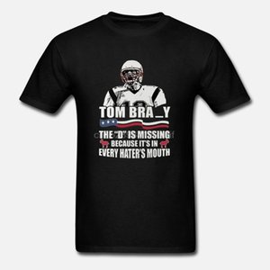 The D Is Missing Because It In Every Hater Mouth Tom Brady T-Shirt Clothing Cool Casual pride t shirt men Unisex New Fashion