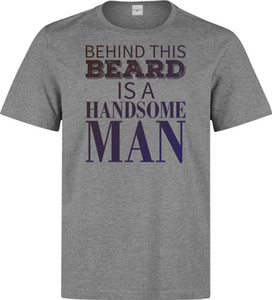 Behind This Beard Is A Handsome Man Funny Slogan men's grey t shirt top quality