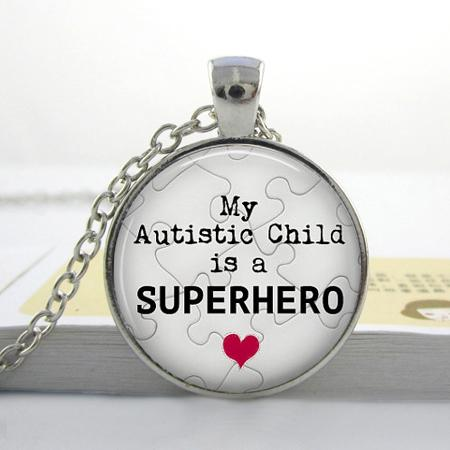Autism Pendant My Autistic Child is a Superhero Jewelry Quote Necklace Autism Jewelry Necklace Glass Dome Pendant P-144