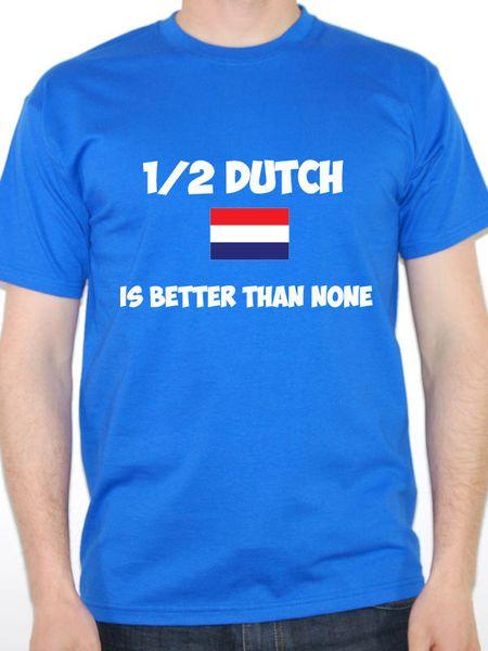 Funny Holland T-Shirt - 1/2 DUTCH ES MEJOR QUE NINGUNO - Idea de regalo de los Países BajosFunny envío gratis Unisex Casual top