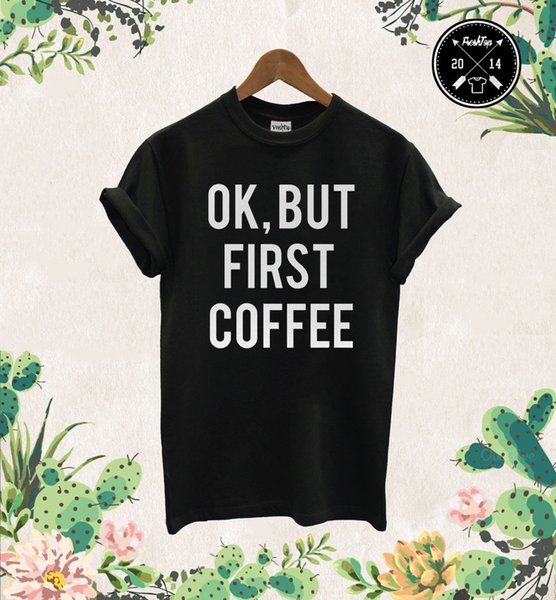 OK Ma First Coffee T Shirt Blogger Tumbrl Summer Festival Nap Queen Fashion Tees Maglietta personalizzata in jersey