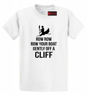 Row Row Your Boat Gently Off A Cliff Funny T Shirt Rude Humor Gift Tee S-5XL