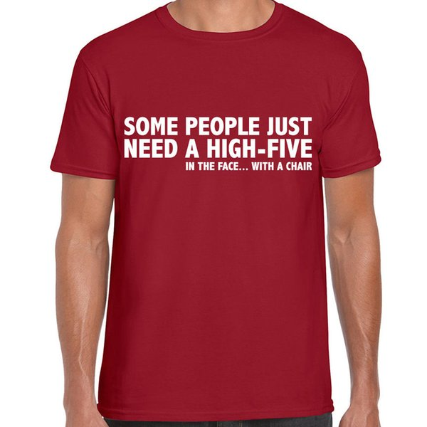 SOME PEOPLE HIGH FIVE IN THE FACE WITH A CHAIR FUNNY PRINTED MENS SLOGAN T SHIRT Funny free shipping Unisex Casual