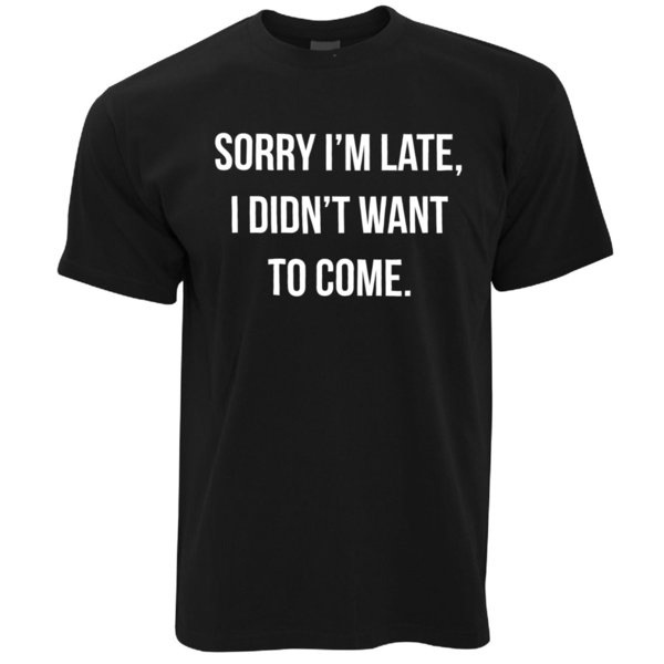 Yenilik T Gömlek Üzgünüm Geç kaldım, Gelmek istemiyordum demek Rude Sassy Jokediscout sıcak yeni en ücretsiz kargo t-shirt