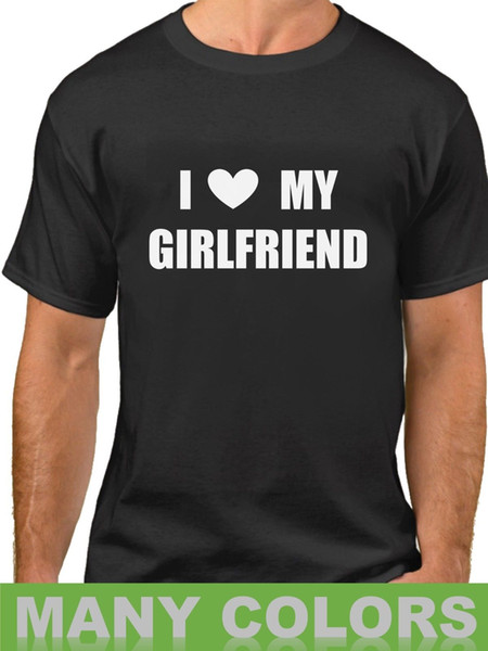 I Love My Girlfriend Shirt Valentines Day T-Shirt Anniversary Gift Tee Heart Funny Men T-Shirt S-3XL Hipster O-Neck Cool Tops