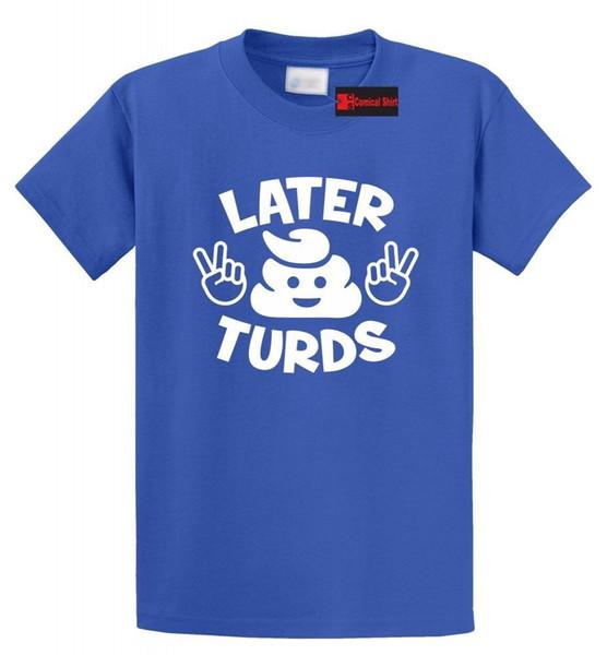 Later Turds Funny T Shirt Cute Poop Humor Holiday Gift Peace Tee Shirt Men  Women Unisex Fashion Tshirt Fun T Shirts Online Tshirt And Shirt From