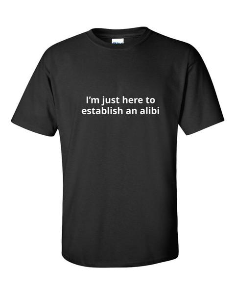 Eu Estou Aqui Para Estabelecer Álibi Engraçado Mens T Shirt Presente Humor Piada Partido Divertido T Shirt Dos Homens do Homem Camiseta Personalizado de Manga Curta do namorado
