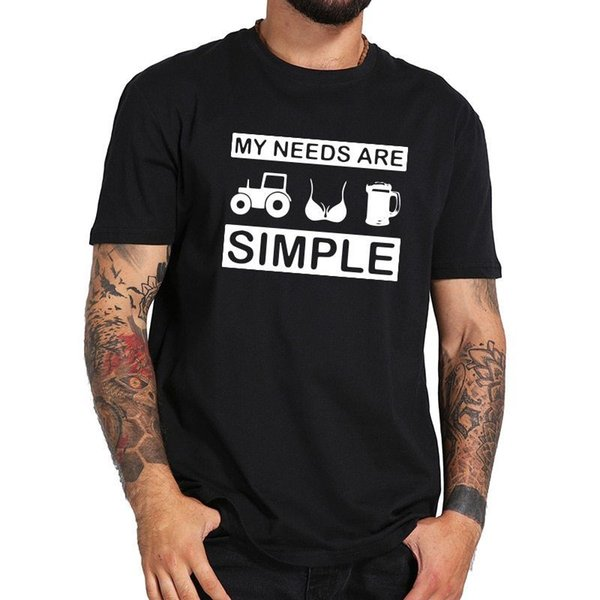 My Needs Are Simple Tshirt Tractor Boobs Beer Funny O-Neck Cotton Soft T Shirt Brand shirts jeans Print