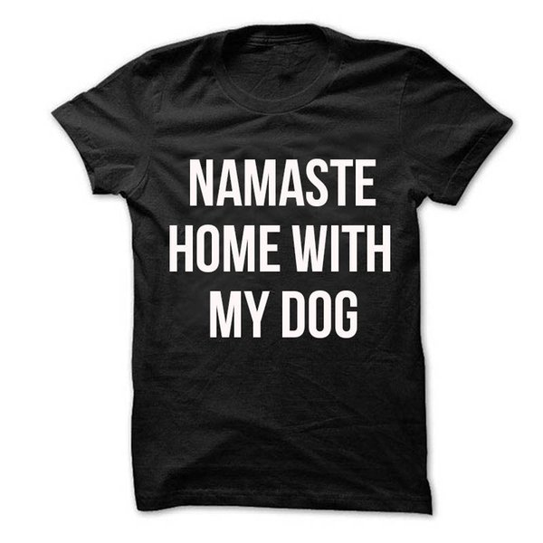 Namaste Home With My Dog T shirt Unisex With saying womens gifts to her sloganFunny free shipping Unisex Casual Tshirt