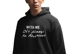 With Me Always An Adventure Funny Adult Pullover Hoodie Men Women Gift S M L