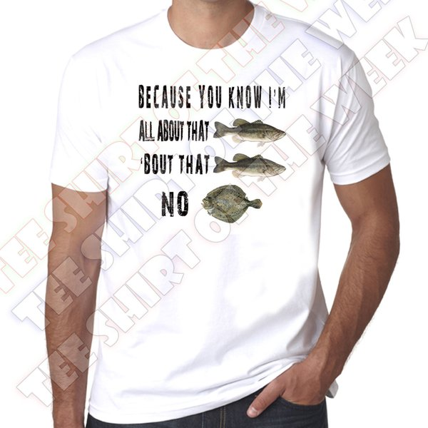 All about that Bass No Turbot Fishing humour Mens 100% cotton White T-shirt The New Short Funny Print Shirt 100% Cotton funny gift Short