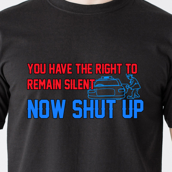 У тебя есть право остаться безмолвным сейчас же заткнись! полицейские полицейские ретро прикольная футболка прикол бесплатная доставка унисекс