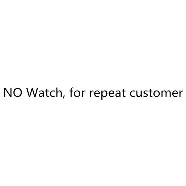 no watch,for repeat customer