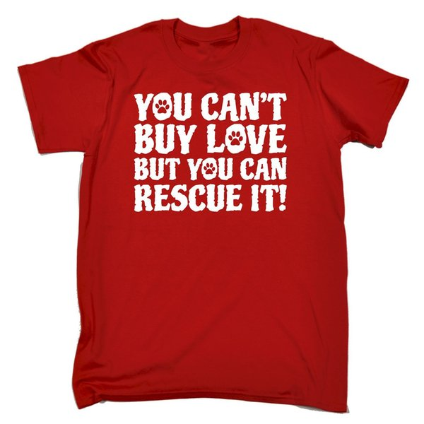 Cant Buy Love But You Can Rescue It MENS T-SHIRT tee birthday animal dog cat pet Funny free shipping Unisex Casual Tshirt top