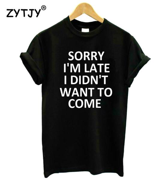 désolé je suis en retard je ne voulais pas venir Imprimer Femmes Tshirt Coton Casual T-shirt drôle pour Lady Top Tee Hipster Drop Ship