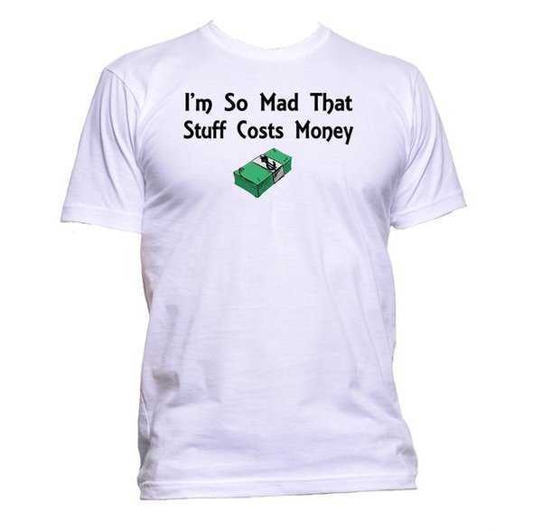 I'm So Mad That Stuff Costs Money Humour T-Shirt Mens Womens Unisex Fashion Gift size discout hot new tshirt jacket croatia leather tshirt