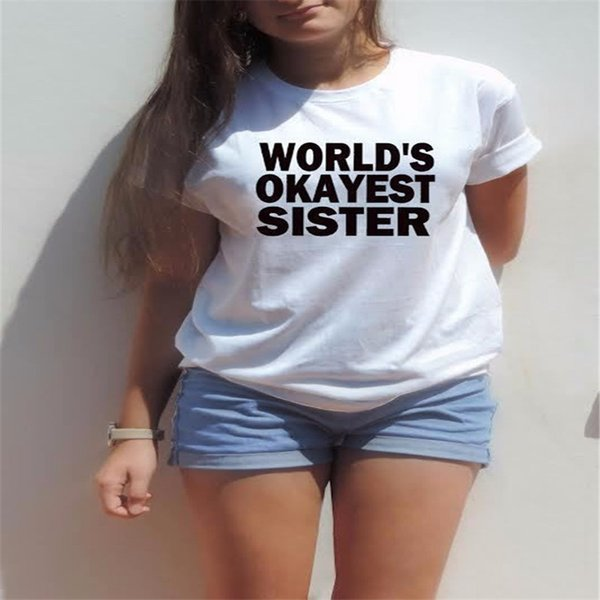 World's Okayest sister t shirt funny Birthday gift best Friend Shirt Women Cotton Tees Cute Sisters T-Shirt For Female Plus Size