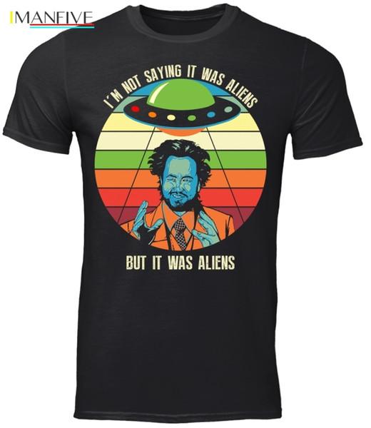 Eu não estou dizendo que eram alienígenas, mas eram alienígenas T-shirt preta alienígena antiga S-3Xl 2019 nova moda masculina T camisas de manga curta